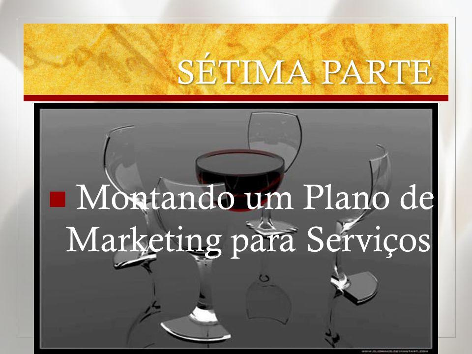 SÉTIMA PARTE  Montando um Plano de Marketing para Serviços