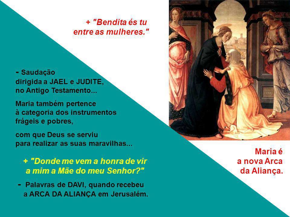 + Bendita és tu entre as mulheres. - Saudação dirigida a JAEL e JUDITE, no Antigo Testamento...