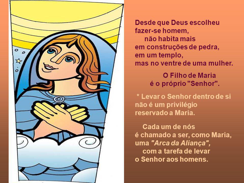 Desde que Deus escolheu fazer-se homem, não habita mais em construções de pedra, em um templo, mas no ventre de uma mulher.