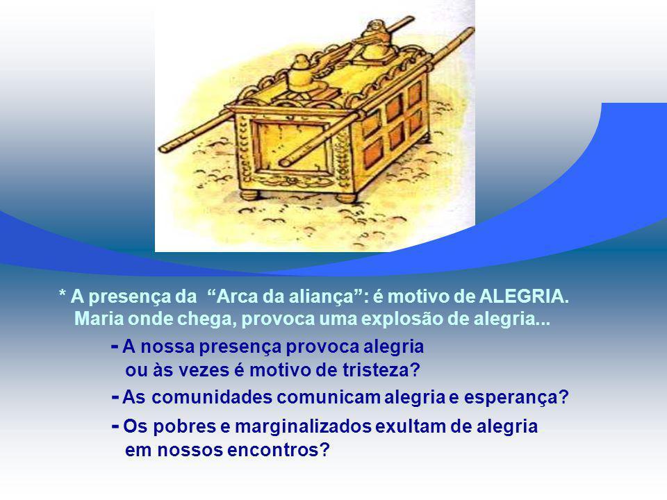 * A presença da Arca da aliança : é motivo de ALEGRIA.