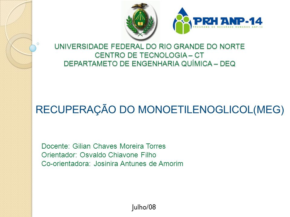 UNIVERSIDADE FEDERAL DO RIO GRANDE DO NORTE CENTRO DE TECNOLOGIA – CT DEPARTAMETO DE ENGENHARIA QUÍMICA – DEQ RECUPERAÇÃO DO MONOETILENOGLICOL(MEG) Do