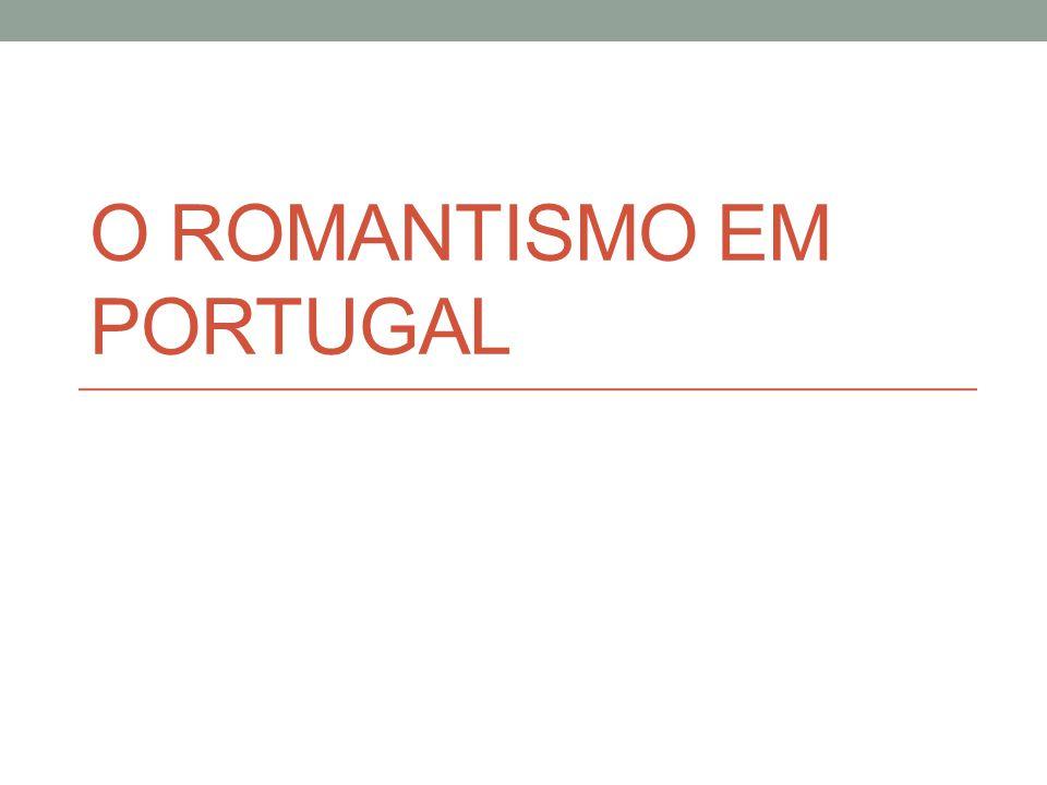 ROMANTISMO PORTUGUÊS • Introduzido em Portugal por Almeida Garret, que se exilou na Inglaterra devido à conturbada situação em que se encontrava seu país.