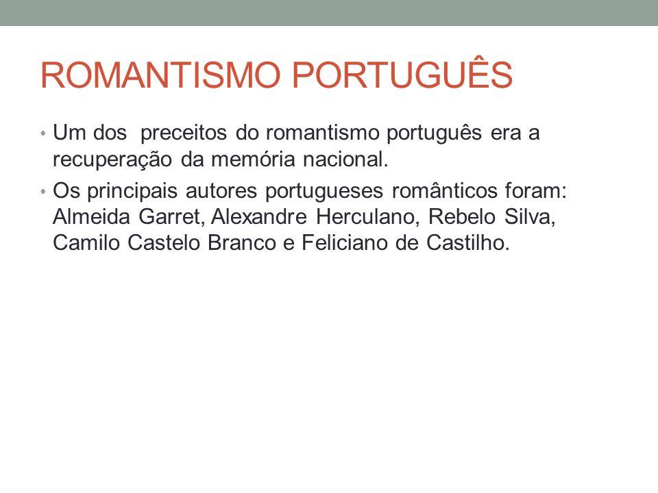 ROMANTISMO PORTUGUÊS • Um dos preceitos do romantismo português era a recuperação da memória nacional. • Os principais autores portugueses românticos