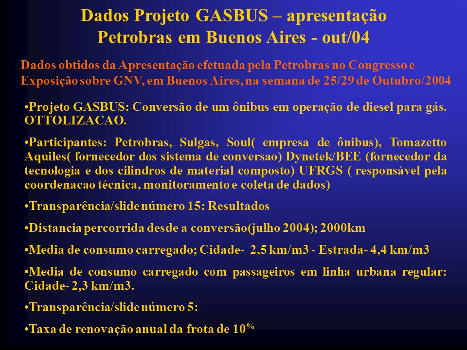 •Projeto GASBUS: Conversão de um ônibus em operação de diesel para gás. OTTOLIZACAO. •Participantes: Petrobras, Sulgas, Soul( empresa de ônibus), Toma