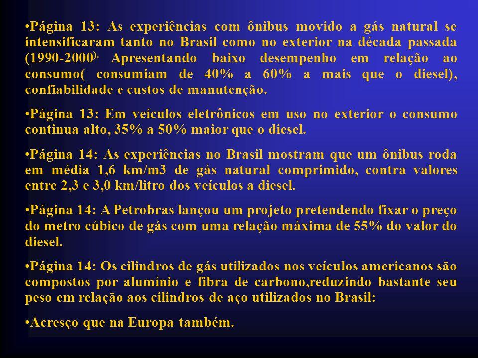 •Página 13: As experiências com ônibus movido a gás natural se intensificaram tanto no Brasil como no exterior na década passada (1990-2000 ).