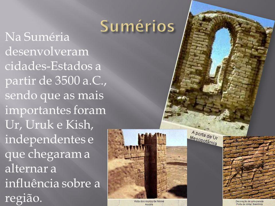 Na Suméria desenvolveram cidades-Estados a partir de 3500 a.C., sendo que as mais importantes foram Ur, Uruk e Kish, independentes e que chegaram a al