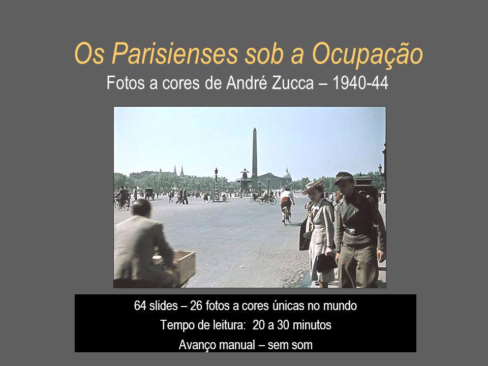 Os Parisienses sob a Ocupação Fotos a cores de André Zucca – 1940-44 64 slides – 26 fotos a cores únicas no mundo Tempo de leitura: 20 a 30 minutos Av