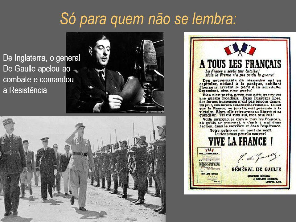 Só para quem não se lembra: De Inglaterra, o general De Gaulle apelou ao combate e comandou a Resistência