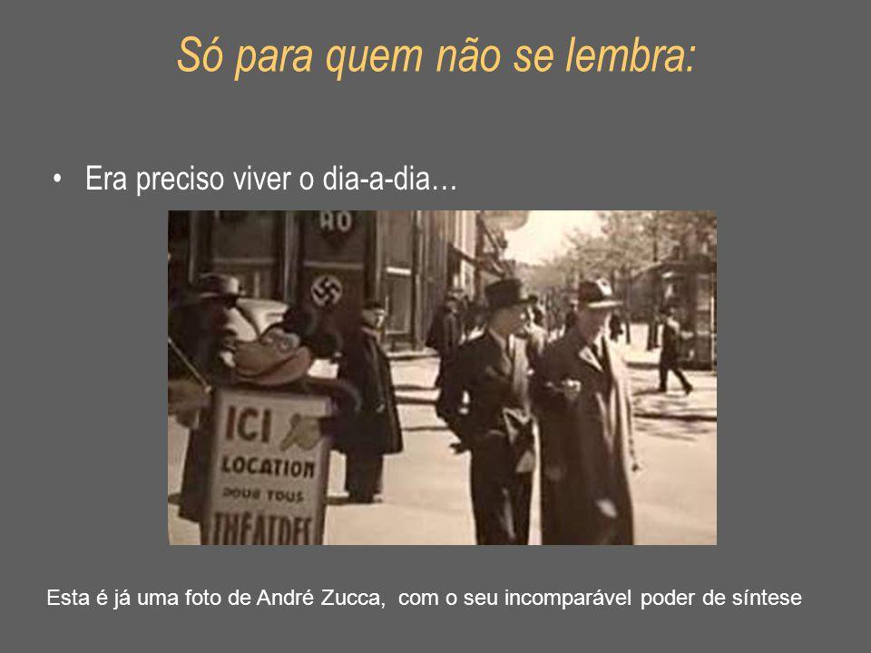 Só para quem não se lembra: •Era preciso viver o dia-a-dia… Esta é já uma foto de André Zucca, com o seu incomparável poder de síntese
