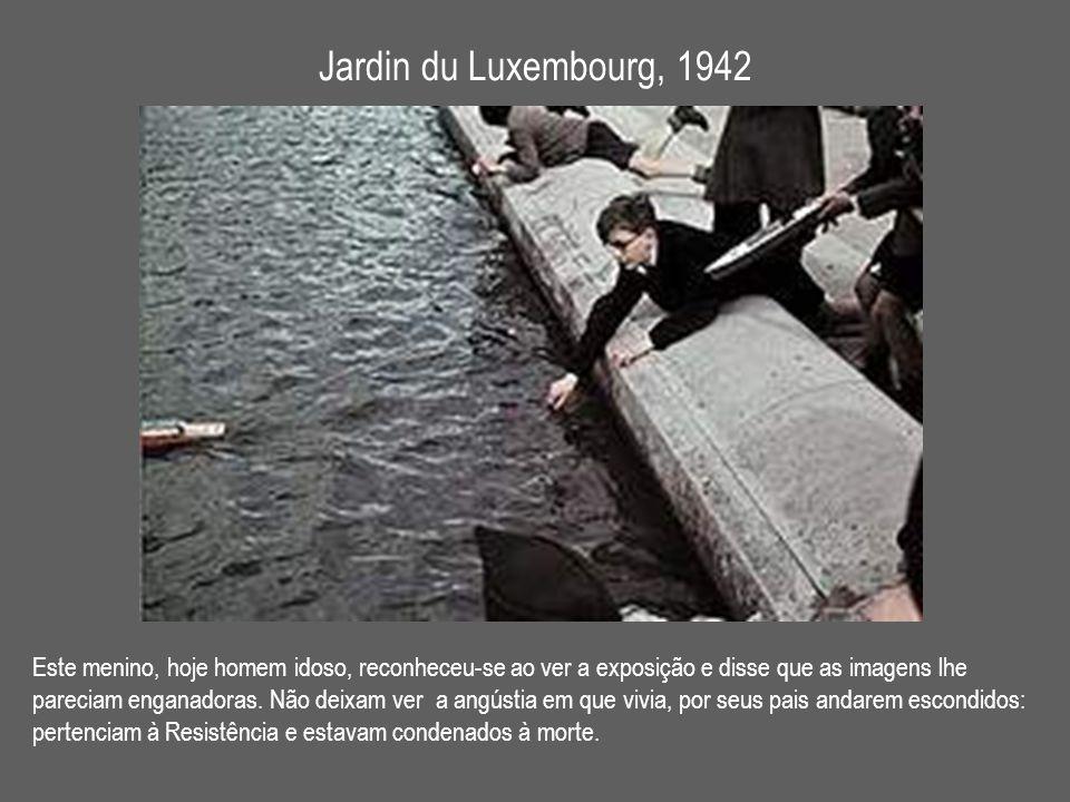 Jardin du Luxembourg, 1942 Este menino, hoje homem idoso, reconheceu-se ao ver a exposição e disse que as imagens lhe pareciam enganadoras. Não deixam