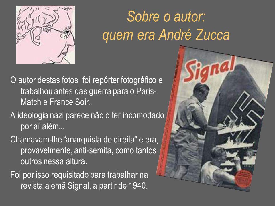 Sobre o autor: quem era André Zucca O autor destas fotos foi repórter fotográfico e trabalhou antes das guerra para o Paris- Match e France Soir. A id