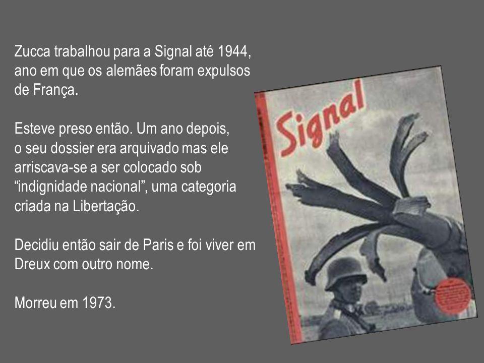 Zucca trabalhou para a Signal até 1944, ano em que os alemães foram expulsos de França. Esteve preso então. Um ano depois, o seu dossier era arquivado