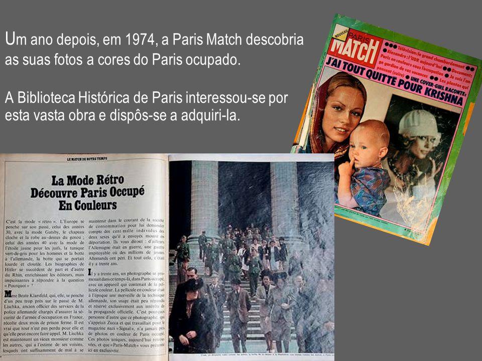U m ano depois, em 1974, a Paris Match descobria as suas fotos a cores do Paris ocupado. A Biblioteca Histórica de Paris interessou-se por esta vasta