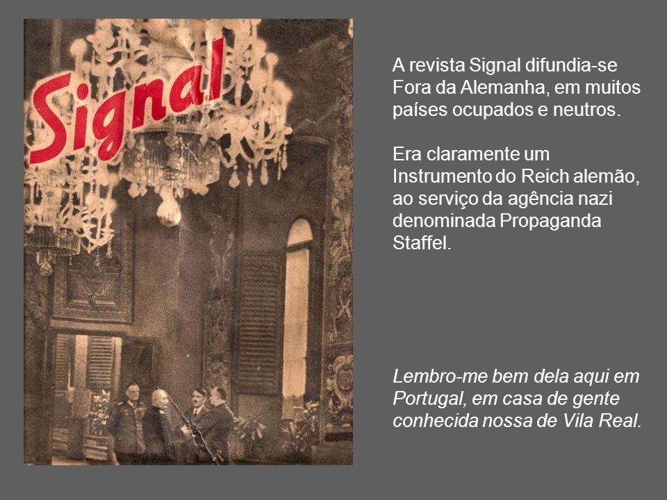 A revista Signal difundia-se Fora da Alemanha, em muitos países ocupados e neutros. Era claramente um Instrumento do Reich alemão, ao serviço da agênc