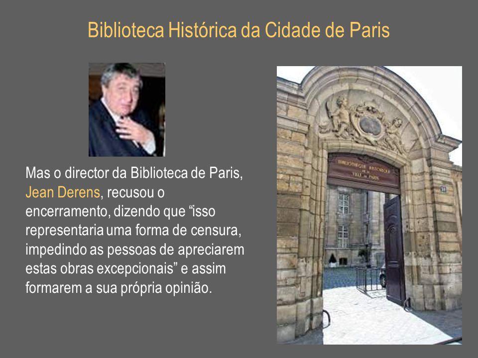 """Biblioteca Histórica da Cidade de Paris Mas o director da Biblioteca de Paris, Jean Derens, recusou o encerramento, dizendo que """"isso representaria um"""