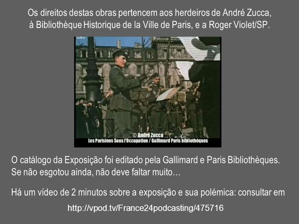 Os direitos destas obras pertencem aos herdeiros de André Zucca, à Bibliothèque Historique de la Ville de Paris, e a Roger Violet/SP. O catálogo da Ex