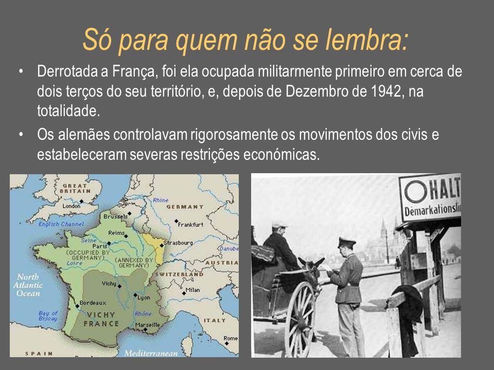 Só para quem não se lembra: •Derrotada a França, foi ela ocupada militarmente primeiro em cerca de dois terços do seu território, e, depois de Dezembr