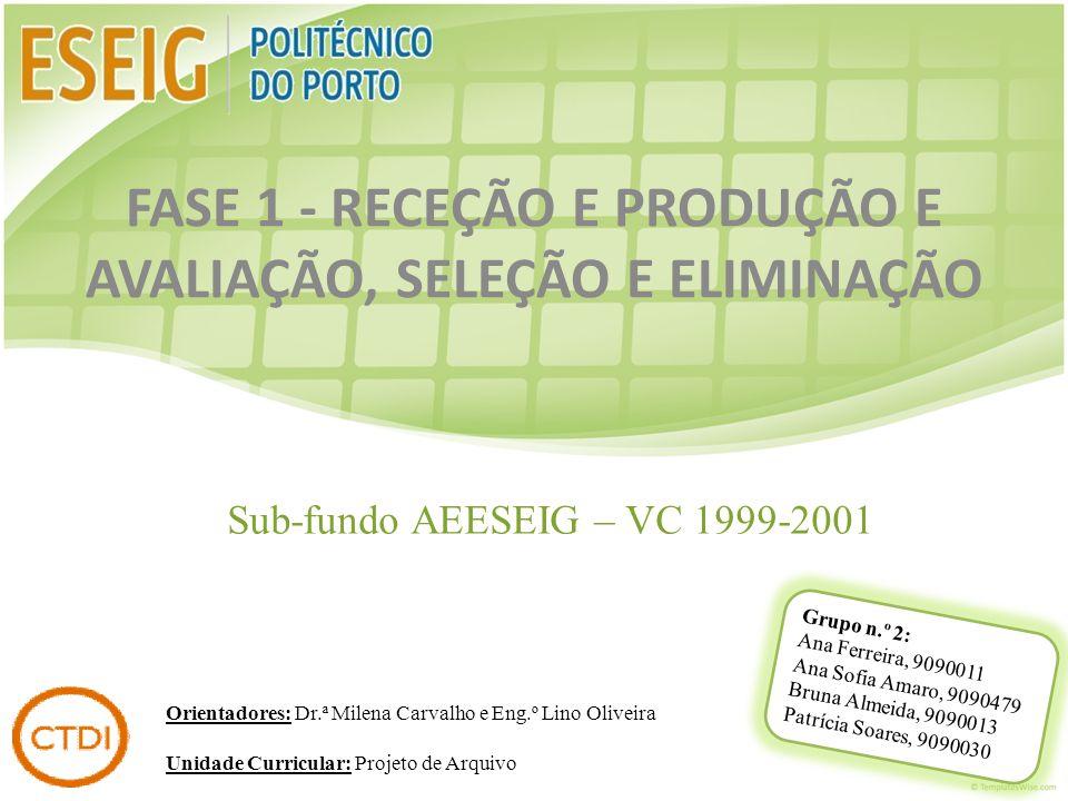 Sub-fundo AEESEIG – VC 1999-2001 Grupo n.º 2: Ana Ferreira, 9090011 Ana Sofia Amaro, 9090479 Bruna Almeida, 9090013 Patrícia Soares, 9090030 FASE 1 -