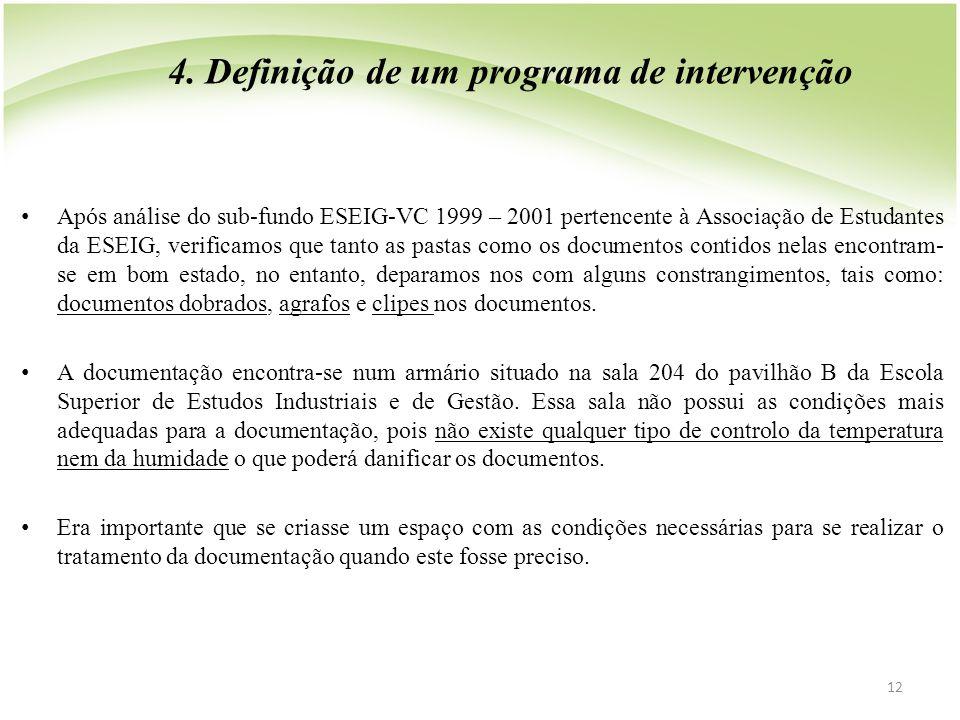 4. Definição de um programa de intervenção • Após análise do sub-fundo ESEIG-VC 1999 – 2001 pertencente à Associação de Estudantes da ESEIG, verificam