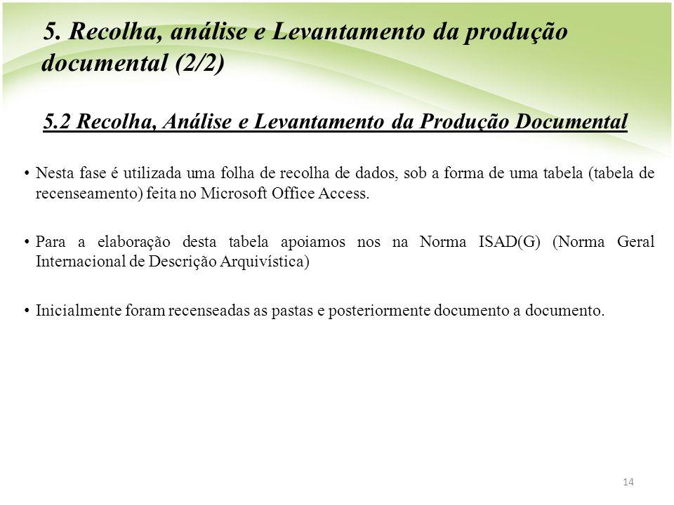5. Recolha, análise e Levantamento da produção documental (2/2) 5.2 Recolha, Análise e Levantamento da Produção Documental • Nesta fase é utilizada um
