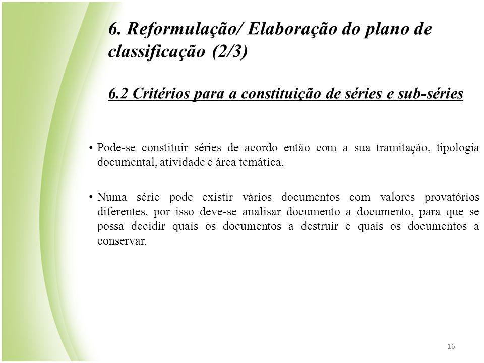 6. Reformulação/ Elaboração do plano de classificação (2/3) 6.2 Critérios para a constituição de séries e sub-séries • Pode-se constituir séries de ac