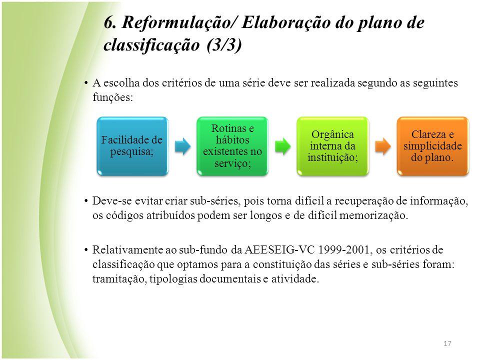 6. Reformulação/ Elaboração do plano de classificação (3/3) • A escolha dos critérios de uma série deve ser realizada segundo as seguintes funções: •