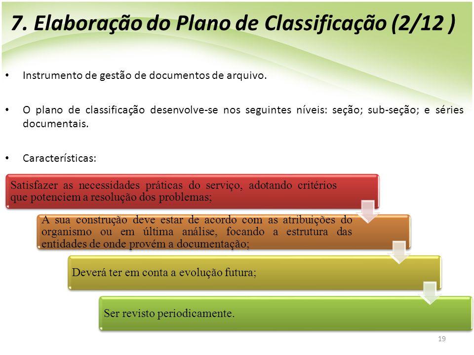 19 • Instrumento de gestão de documentos de arquivo. • O plano de classificação desenvolve-se nos seguintes níveis: seção; sub-seção; e séries documen