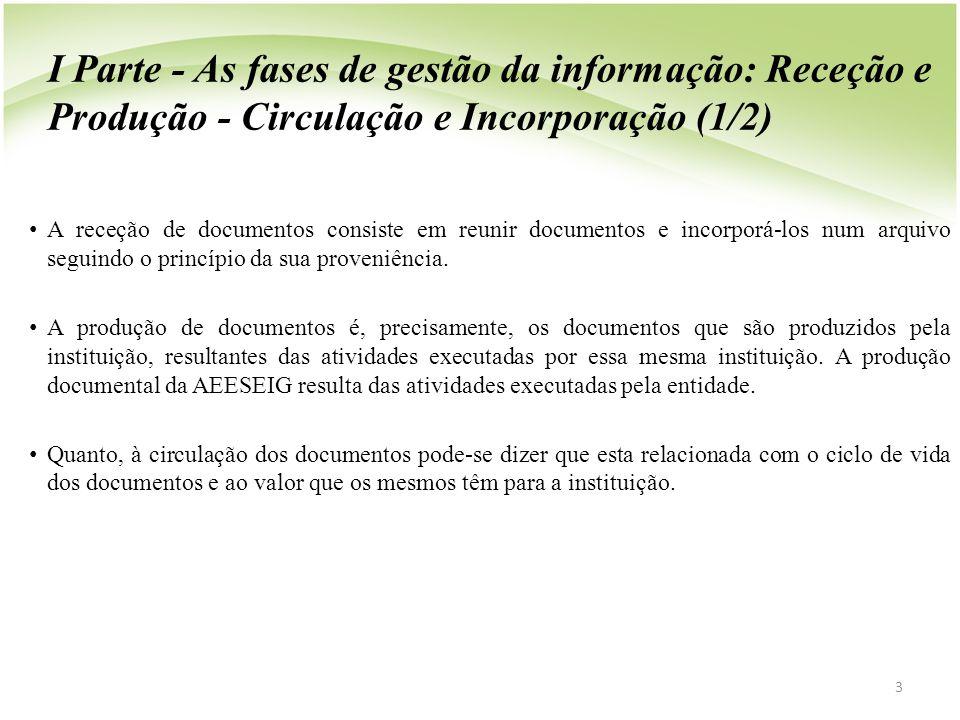 I Parte - As fases de gestão da informação: Receção e Produção - Circulação e Incorporação (1/2) • A receção de documentos consiste em reunir document