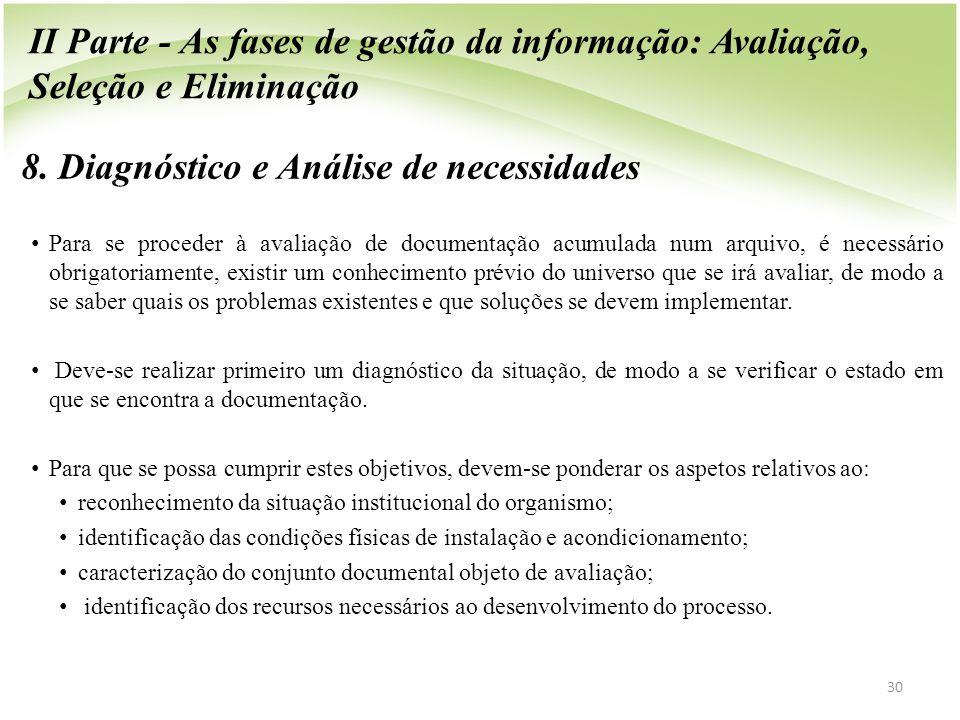 8. Diagnóstico e Análise de necessidades • Para se proceder à avaliação de documentação acumulada num arquivo, é necessário obrigatoriamente, existir