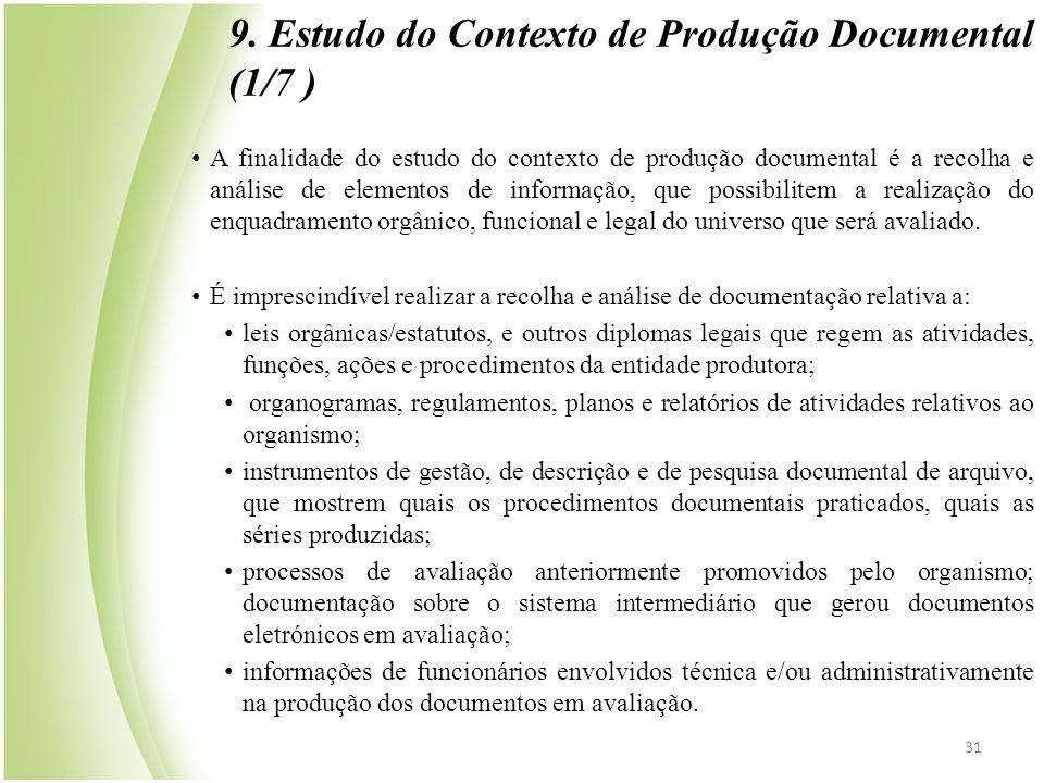 9. Estudo do Contexto de Produção Documental (1/7 ) • A finalidade do estudo do contexto de produção documental é a recolha e análise de elementos de