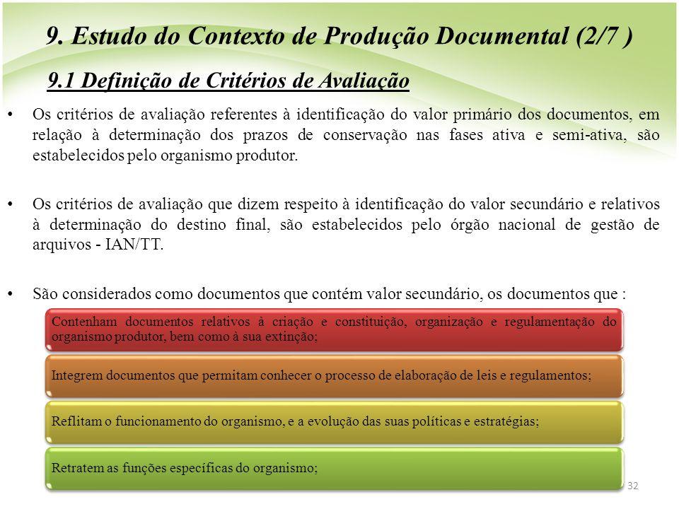 • Os critérios de avaliação referentes à identificação do valor primário dos documentos, em relação à determinação dos prazos de conservação nas fases