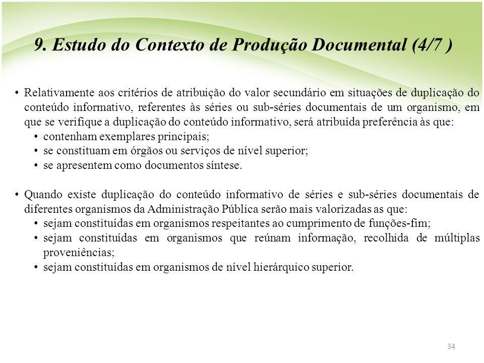 34 • Relativamente aos critérios de atribuição do valor secundário em situações de duplicação do conteúdo informativo, referentes às séries ou sub-sér