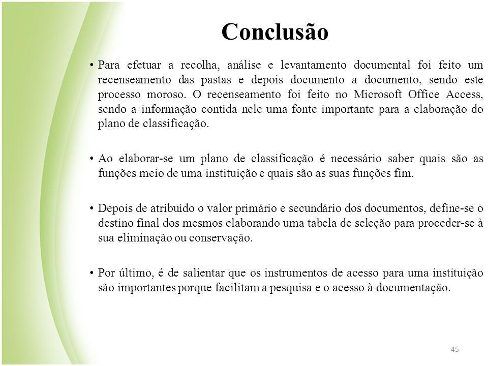 45 • Para efetuar a recolha, análise e levantamento documental foi feito um recenseamento das pastas e depois documento a documento, sendo este proces