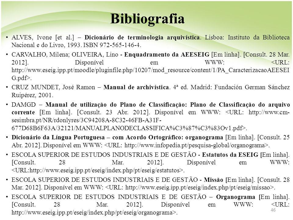 46 • ALVES, Ivone [et al.] – Dicionário de terminologia arquivística. Lisboa: Instituto da Biblioteca Nacional e do Livro, 1993. ISBN 972-565-146-4. •