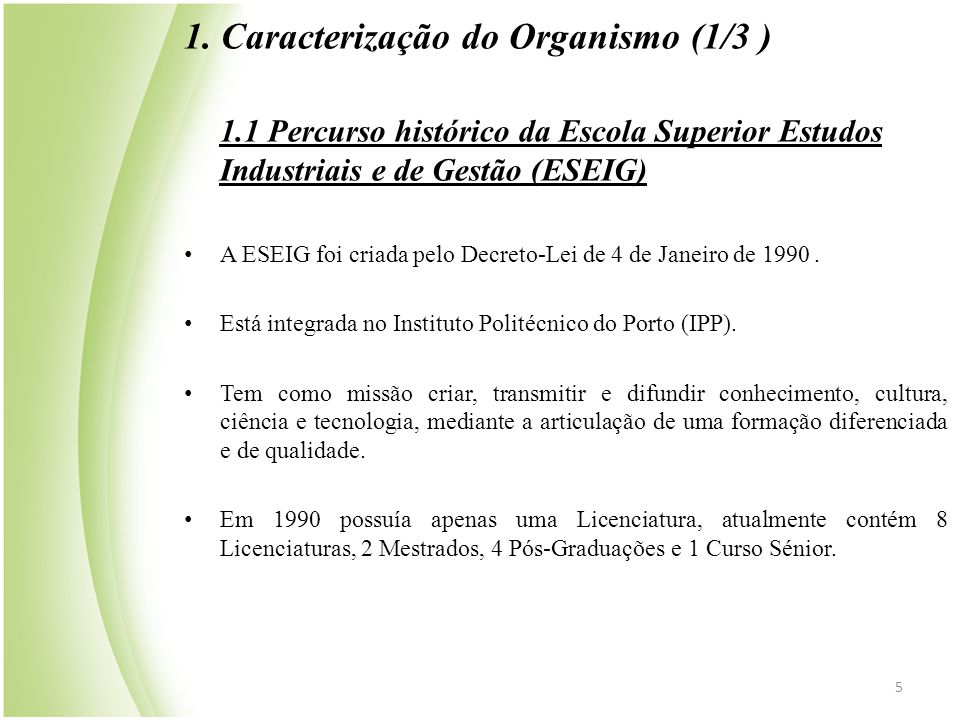 1. Caracterização do Organismo (1/3 ) 1.1 Percurso histórico da Escola Superior Estudos Industriais e de Gestão (ESEIG) • A ESEIG foi criada pelo Decr