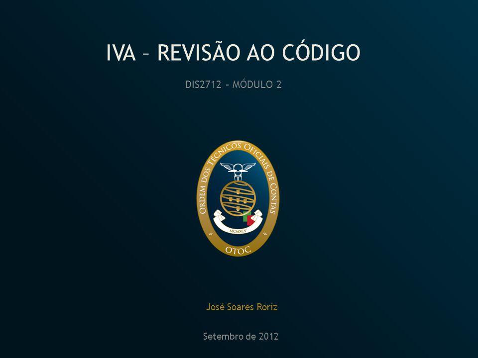 IVA – REVISÃO AO CÓDIGO DIS2712 – MÓDULO 2 José Soares Roriz Setembro de 2012