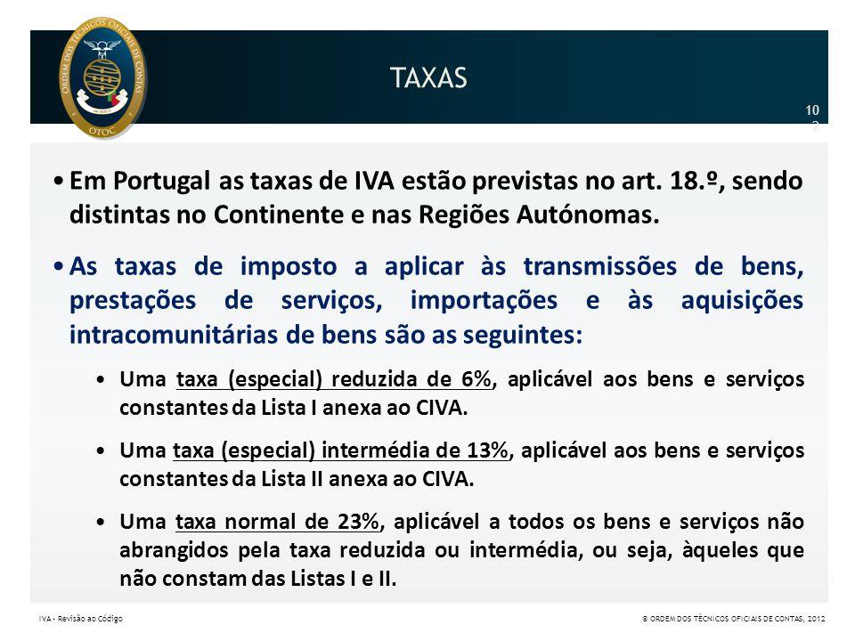 •Em Portugal as taxas de IVA estão previstas no art. 18.º, sendo distintas no Continente e nas Regiões Autónomas. •As taxas de imposto a aplicar às tr