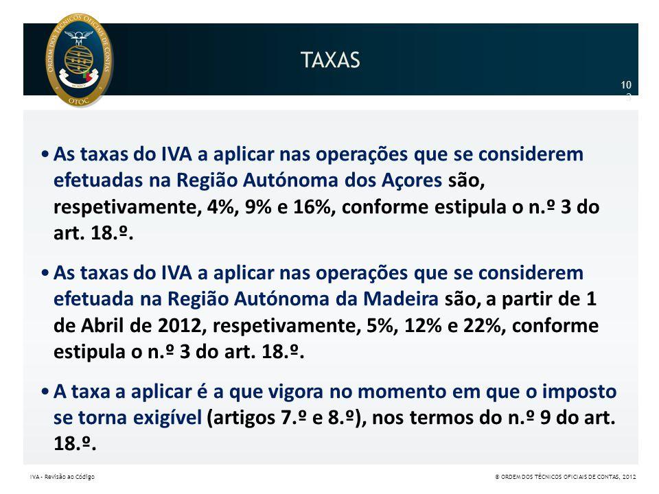 TAXAS •As taxas do IVA a aplicar nas operações que se considerem efetuadas na Região Autónoma dos Açores são, respetivamente, 4%, 9% e 16%, conforme e