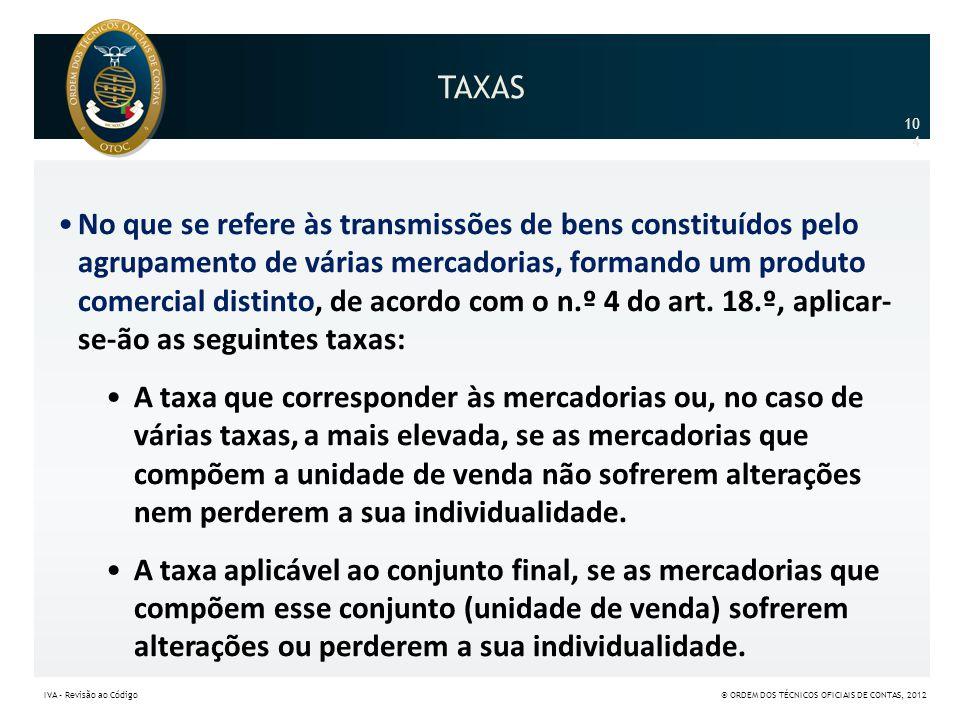 TAXAS •No que se refere às transmissões de bens constituídos pelo agrupamento de várias mercadorias, formando um produto comercial distinto, de acordo