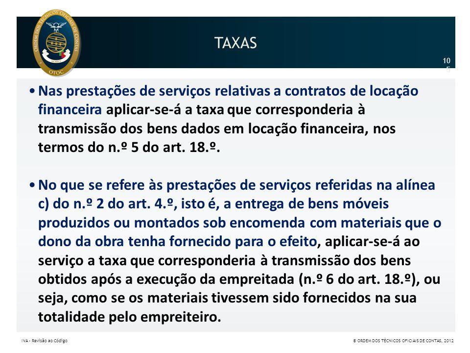 TAXAS •Nas prestações de serviços relativas a contratos de locação financeira aplicar-se-á a taxa que corresponderia à transmissão dos bens dados em l