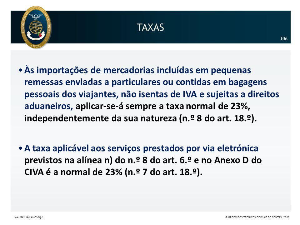 TAXAS •Às importações de mercadorias incluídas em pequenas remessas enviadas a particulares ou contidas em bagagens pessoais dos viajantes, não isenta