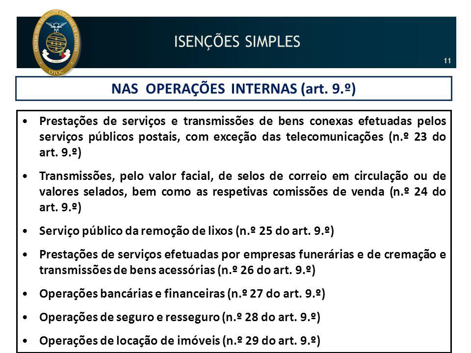 NAS OPERAÇÕES INTERNAS (art. 9.º) •Prestações de serviços e transmissões de bens conexas efetuadas pelos serviços públicos postais, com exceção das te