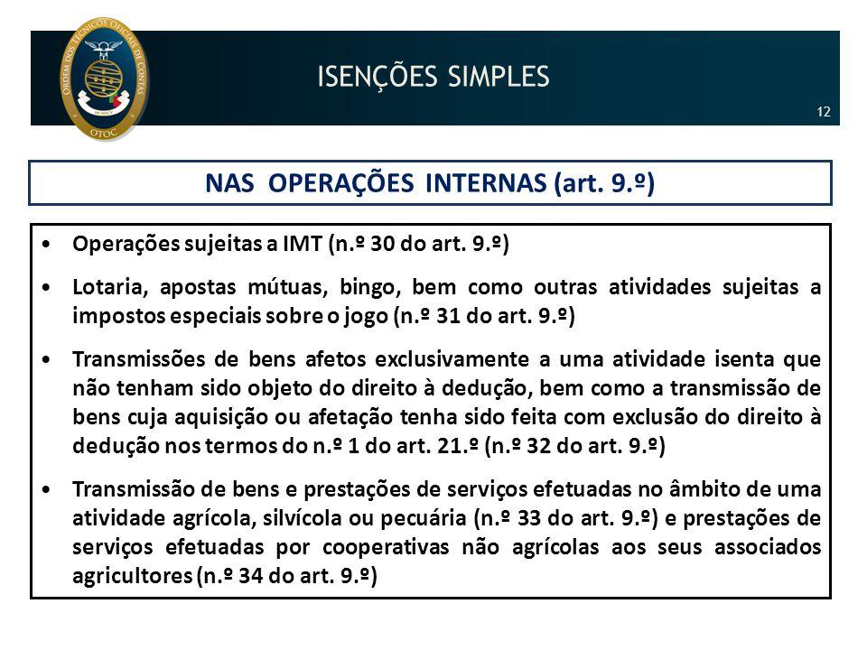 NAS OPERAÇÕES INTERNAS (art. 9.º) •Operações sujeitas a IMT (n.º 30 do art. 9.º) •Lotaria, apostas mútuas, bingo, bem como outras atividades sujeitas