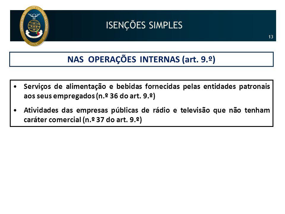 NAS OPERAÇÕES INTERNAS (art. 9.º) •Serviços de alimentação e bebidas fornecidas pelas entidades patronais aos seus empregados (n.º 36 do art. 9.º) •At