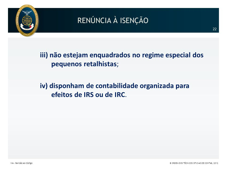 RENÚNCIA À ISENÇÃO iii) não estejam enquadrados no regime especial dos pequenos retalhistas; iv) disponham de contabilidade organizada para efeitos de