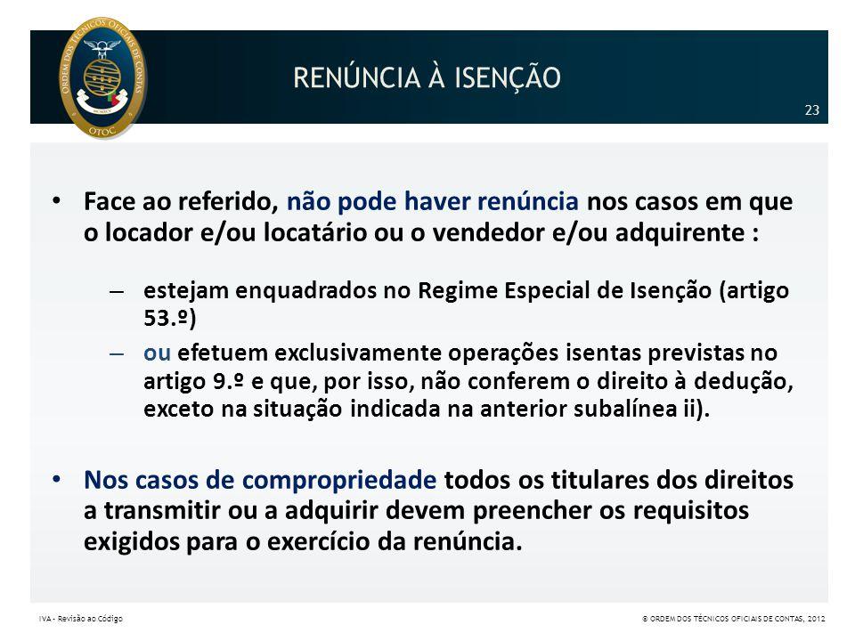 RENÚNCIA À ISENÇÃO • Face ao referido, não pode haver renúncia nos casos em que o locador e/ou locatário ou o vendedor e/ou adquirente : – estejam enq