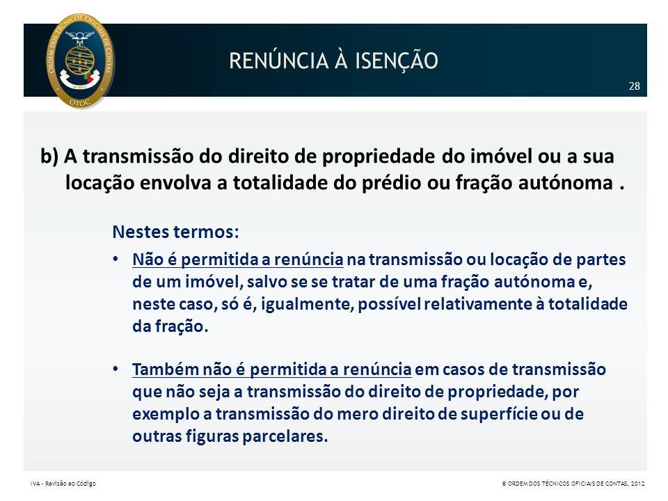 RENÚNCIA À ISENÇÃO b) A transmissão do direito de propriedade do imóvel ou a sua locação envolva a totalidade do prédio ou fração autónoma. Nestes ter