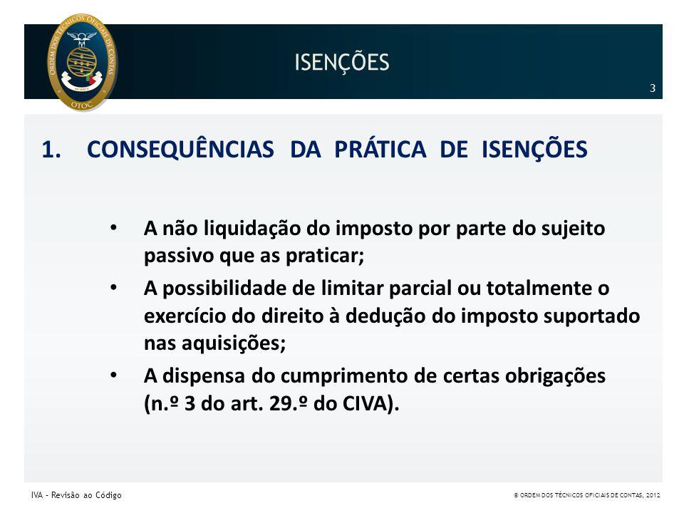 ISENÇÕES 1.CONSEQUÊNCIAS DA PRÁTICA DE ISENÇÕES • A não liquidação do imposto por parte do sujeito passivo que as praticar; • A possibilidade de limit
