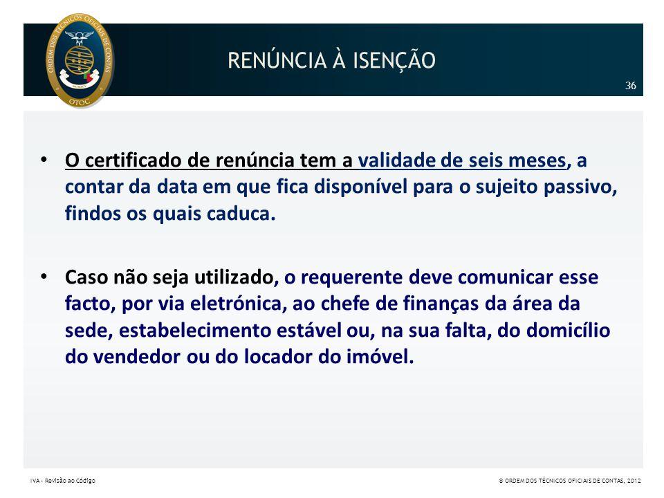 RENÚNCIA À ISENÇÃO • O certificado de renúncia tem a validade de seis meses, a contar da data em que fica disponível para o sujeito passivo, findos os