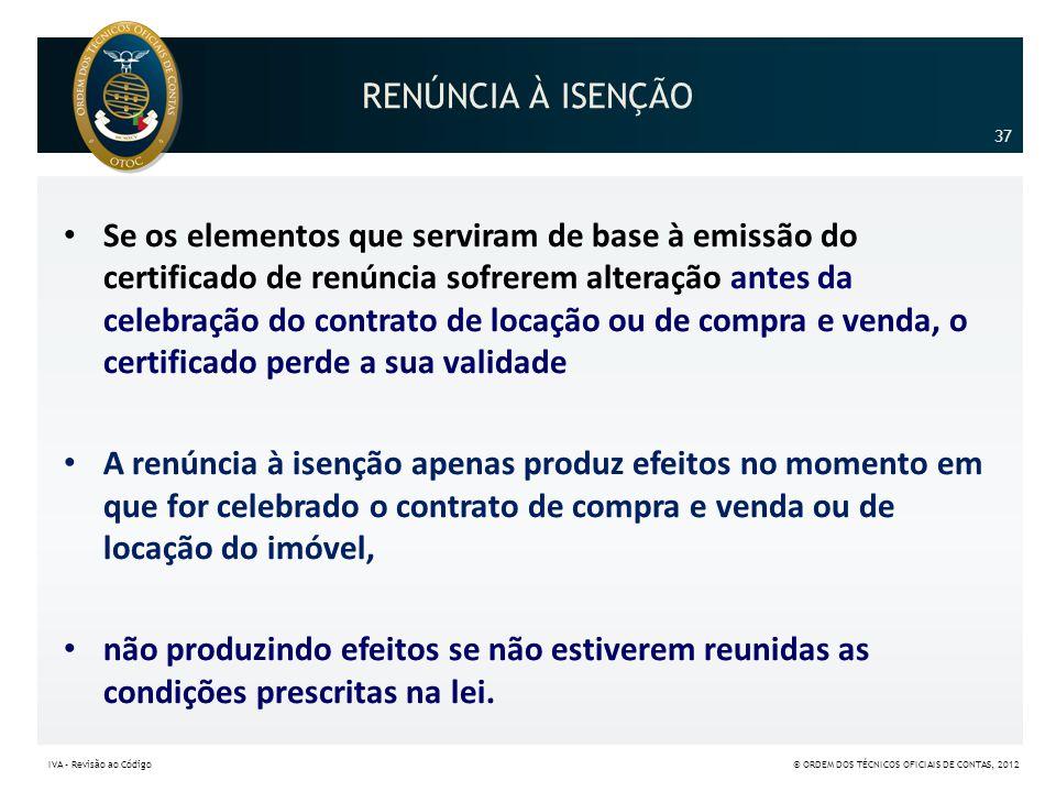 RENÚNCIA À ISENÇÃO • Se os elementos que serviram de base à emissão do certificado de renúncia sofrerem alteração antes da celebração do contrato de l
